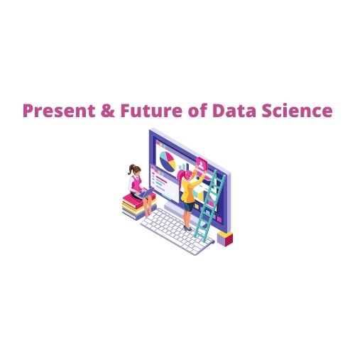 Present and Future of Data Science